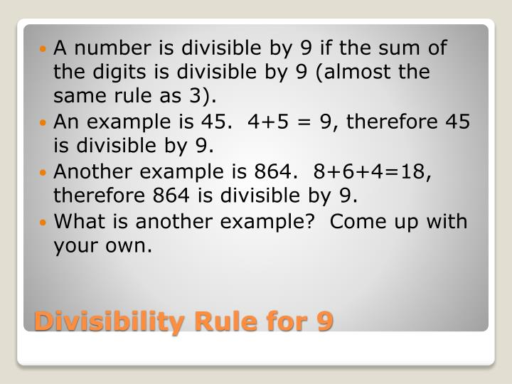 A number is divisible by 9 if the sum of the digits is divisible by 9 (almost the same rule as 3).