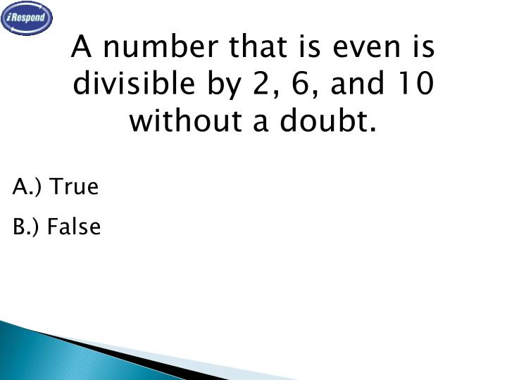 A number that is even is divisible by 2