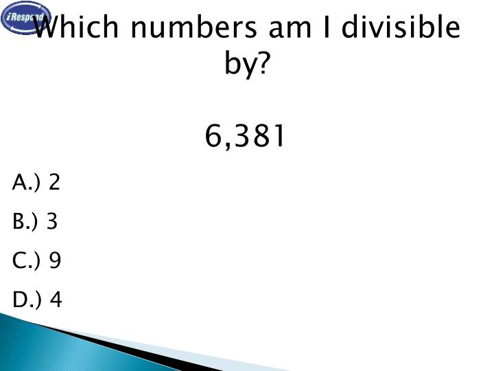 Which numbers am I divisible by?