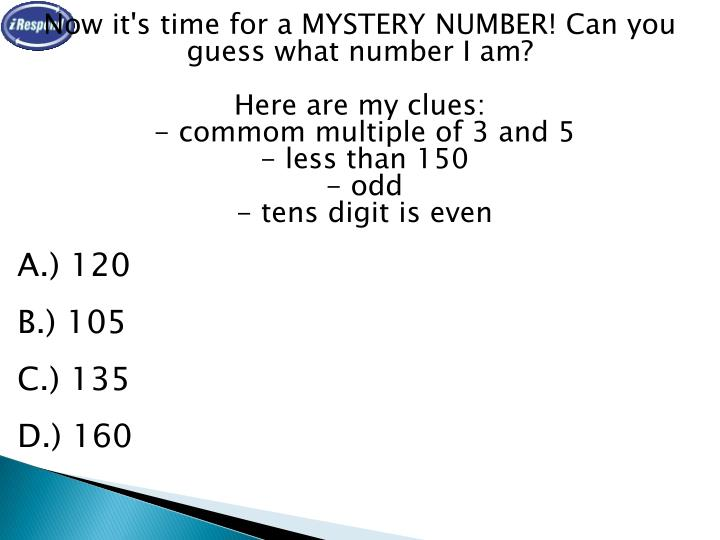 Now it's time for a MYSTERY NUMBER! Can you guess what number I am?