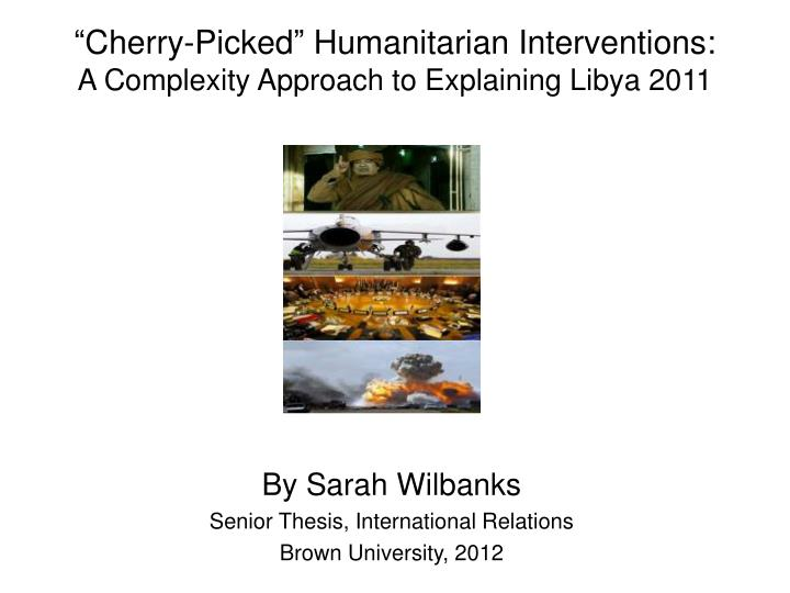 cherry picked humanitarian interventions a complexity approach to explaining libya 2011 n.