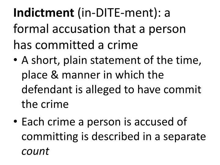 indictment in dite ment a formal accusation that a person has committed a crime n.