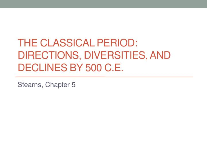 the classical period directions diversities and declines by 500 c e n.