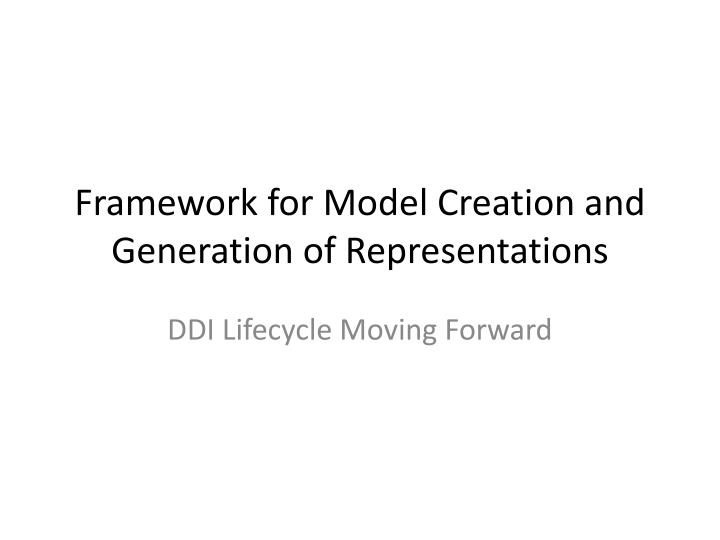 framework for model creation and generation of representations n.