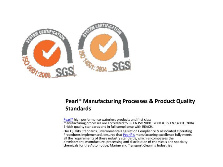 Pearl® Manufacturing Processes & Product Quality Standards
