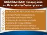 consumismo desapegados ao materialismo contempor neo14
