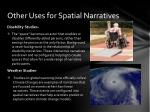 other uses for spatial narratives