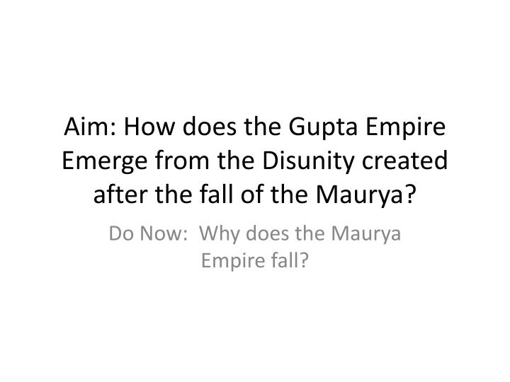 aim how does the gupta empire emerge from the disunity created after the fall of the maurya n.
