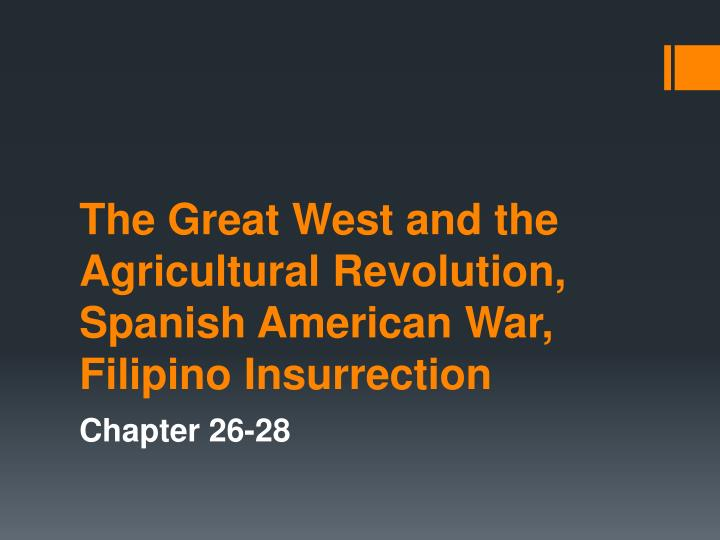the great west and the agricultural revolution spanish american war filipino insurrection n.
