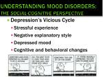 understanding mood disorders the social cognitive perspective1