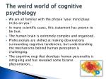 the weird world of cognitive psychology