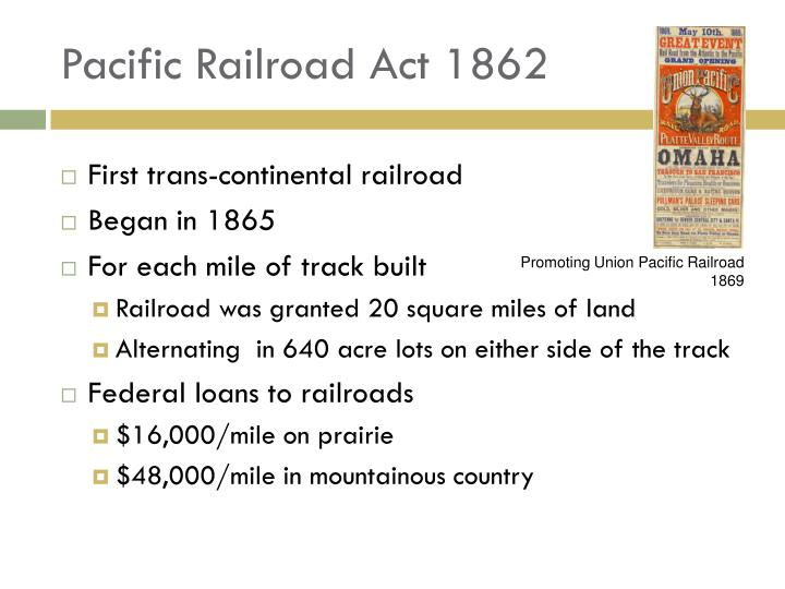 the influence of the pacific railroad act of 1862 on the expansionism and the eventual development o Jim burden and the white man's burden  us expansionism squarely in  policies like the 1862 homestead and pacific railroad acts and the 1887 dawes act.