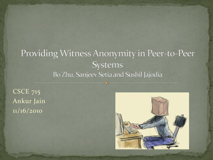 providing witness anonymity in peer to peer systems bo zhu sanjeev setia and sushil jajodia n.