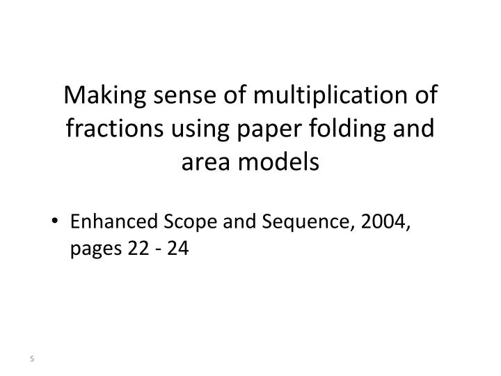Making sense of multiplication of fractions using paper folding and area models