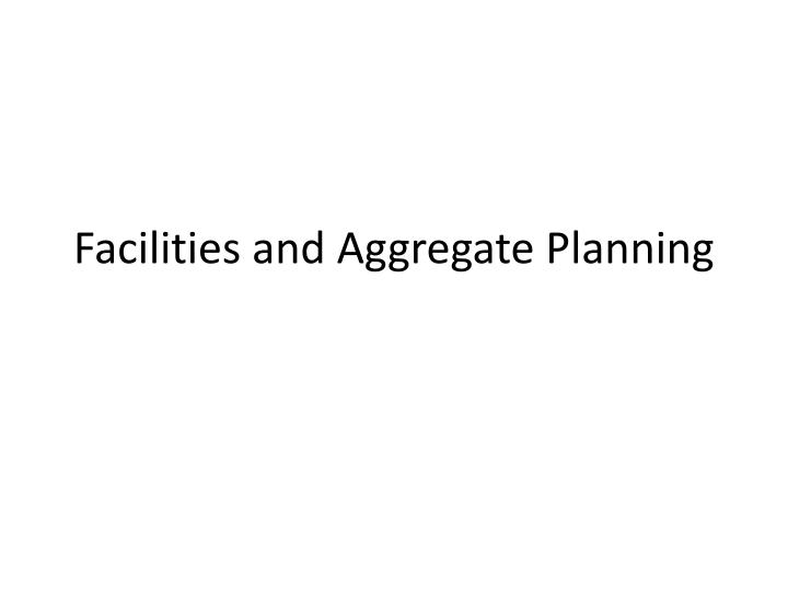 facilities and aggregate planning n.