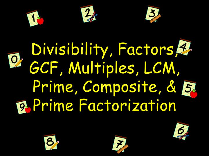 divisibility factors gcf multiples lcm prime composite prime factorization n.