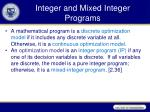 integer and mixed integer programs