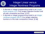 integer linear versus integer nonlinear programs