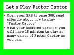 let s play factor captor