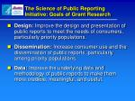 the science of public reporting initiative goals of grant research