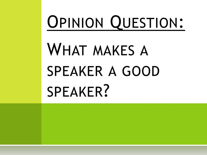opinion question what makes a speaker a good speaker n.