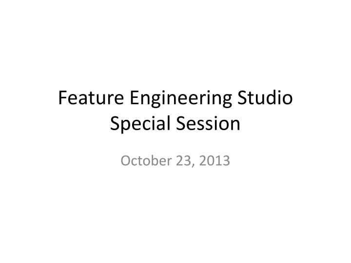 feature engineering studio special session n.
