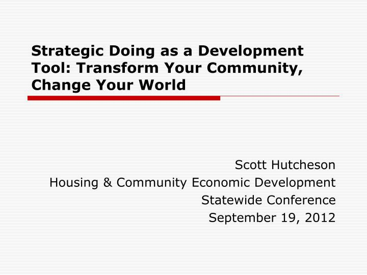 strategic doing as a development tool transform your community change your world n.