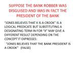 suppose the bank robber was disguised and was in fact the president of the bank
