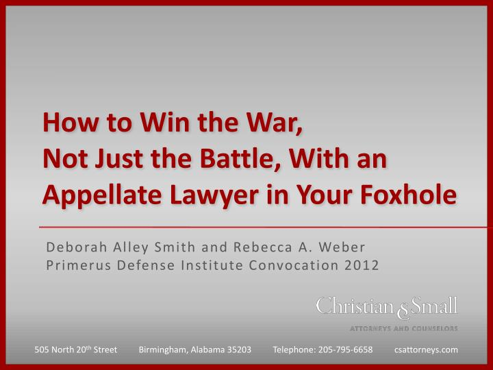 how to win the war not just the battle with an appellate lawyer in your foxhole n.