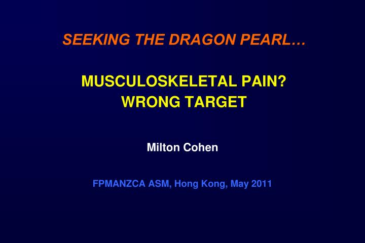 seeking the dragon pearl musculoskeletal pain wrong target n.