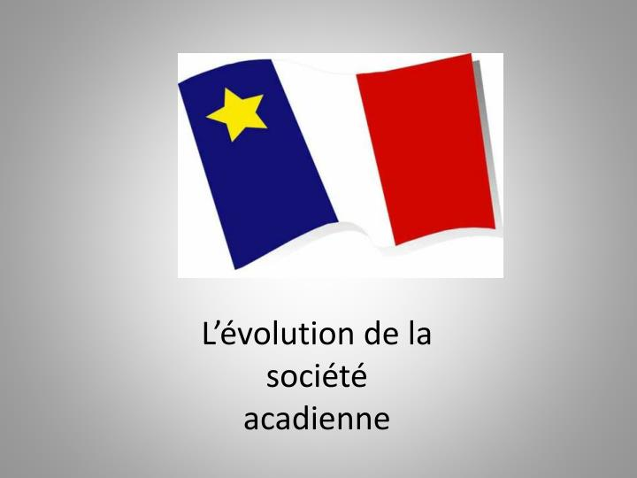 l volution de la soci t acadienne n.