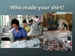 who made your shirt