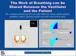 the work of breathing can be shared between the ventilator and the patient