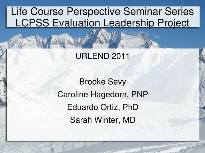 life course perspective seminar series lcpss evaluation leadership project n.