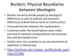 borders physical boundaries between ideologies