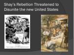 shay s rebellion threatened to disunite the new united states