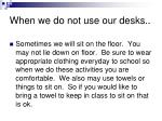 when we do not use our desks