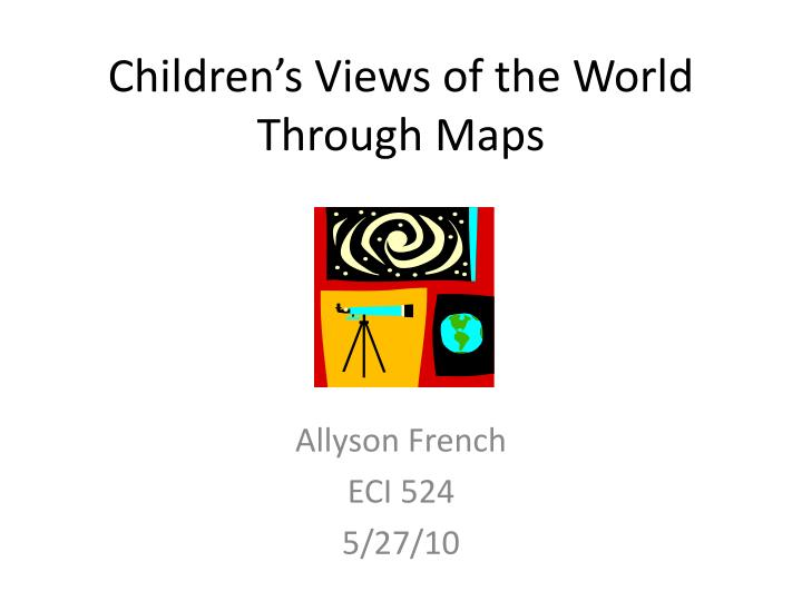 children s views of the world through maps n.