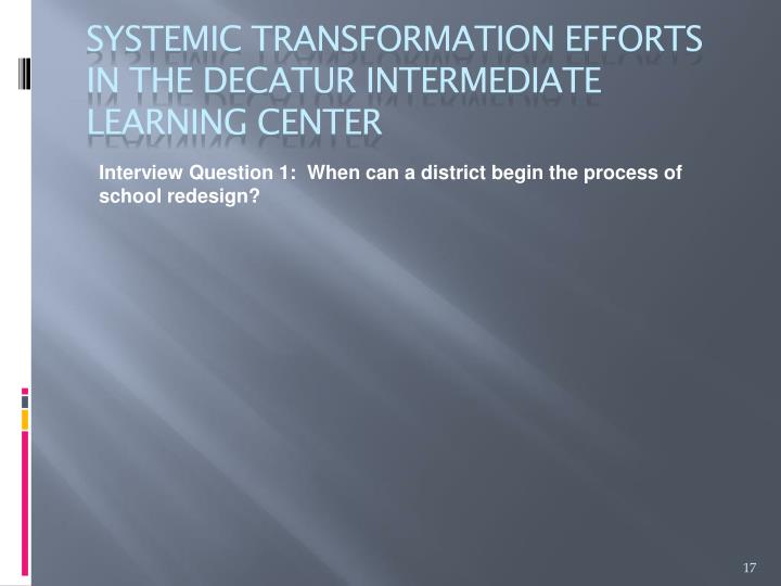 Interview Question 1:  When can a district begin the process of school redesign?