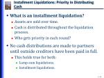 installment liquidations priority in distributing cash