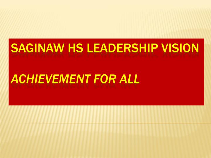 saginaw hs leadership vision achievement for all n.