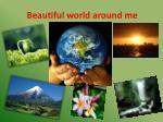 beautiful world around me