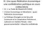 iii une quasi f d ration conomique une conf d ration politique en cours 1992 2013