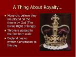 a thing about royalty