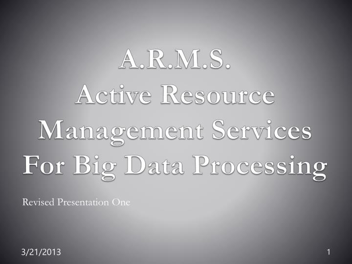a r m s active resource management services for big data processing n.