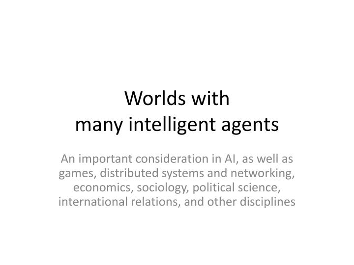 worlds with many intelligent agents n.
