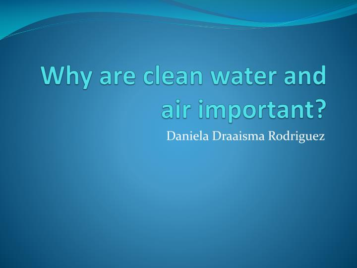 why are clean water and air important n.
