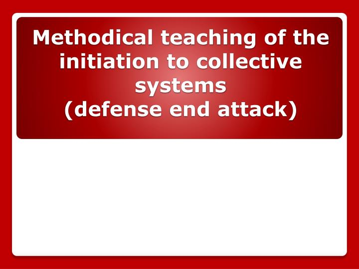 methodical teaching of the initiation to collective systems defense end attack n.