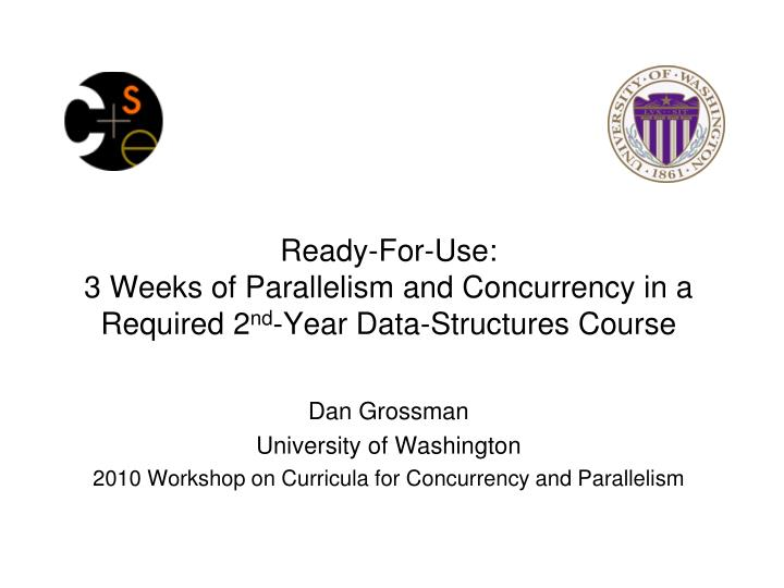 ready for use 3 weeks of parallelism and concurrency in a required 2 nd year data structures course n.