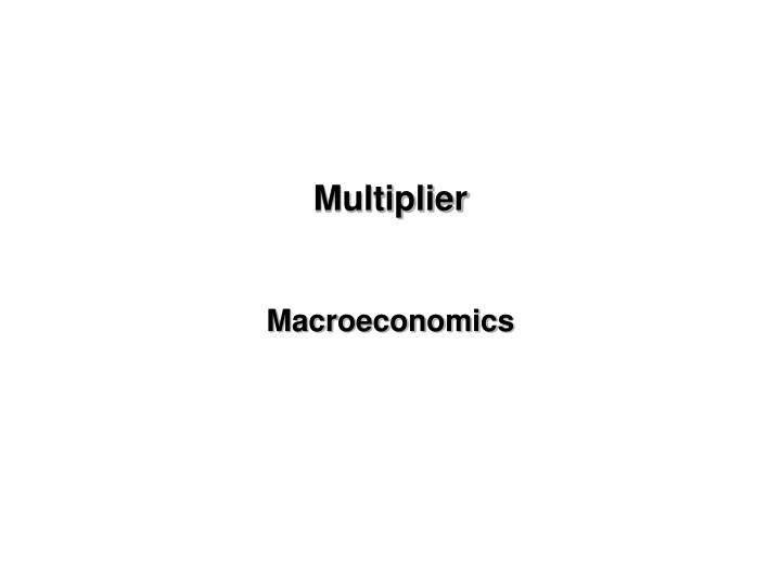 multiplier macroeconomics n.